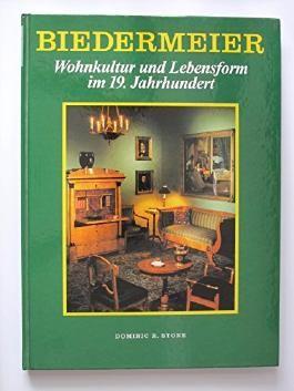 Biedermeier Wohnkultur und Lebensform im 19. Jahrhundert