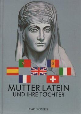 Mutter Latein und ihre Töchter - Weltsprachen und ihr Ahnenpaß.