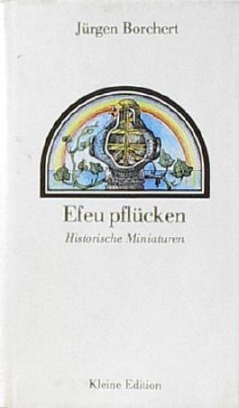 Efeu pflücken. Historische Miniaturen. Mit Illustrationen von Gunther Bréchot.