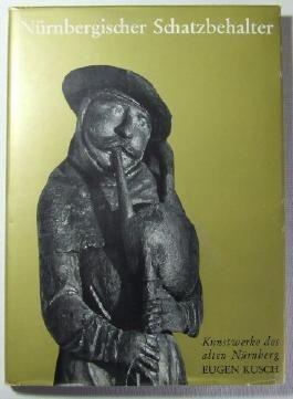 Nürnberger Schatzbehalter. Kunstwerke des alten Nürnberg.