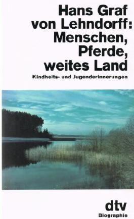 Menschen, Pferde, weites Land : Kindheits- u. Jugenderinnerungen,Hans Graf von Lehndorff