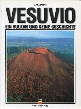 Vesuvio. Ein Vulkan und seine Geschichte.