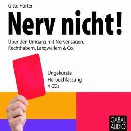 Nerv nicht. Über den Umgang mit Nervensägen, Rechthabern, Langweilern & Co.