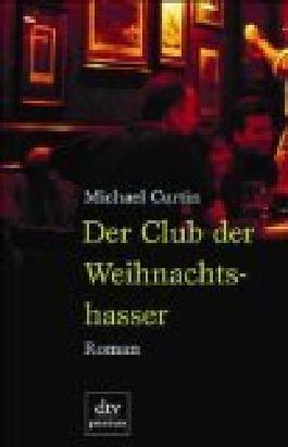Der Club der Weihnachtshasser : Roman. = The league against Christmas dtv 24198 Premium, 3423241985 Dt. von Friederike Zeininger,