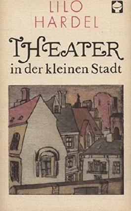 Lilo Hardel: Theater in der kleinen Stadt