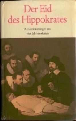 Der Eid des Hippokrates : Ärzteerinnerungen aus vier Jahrhunderten; von Paracelsus bis Paul Ehrlich
