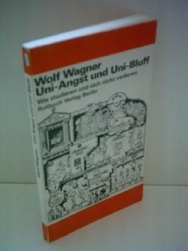 Wolf Wagner: Uni-Angst und Uni-Bluff - Wie studieren und sich nicht verlieren