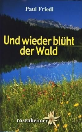 Und wieder blüht der Wald : Roman ;