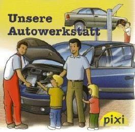 Unsere Autowerkstatt (Pixi-Buch Nr. 09-18)