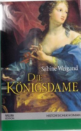 Die Königsdame. Die Osmanin am Hofe von August dem Starken. Historischer Roman (Weltbild Reader)