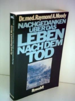 Dr. med. Raymond A. Moody: Nachgedanken über das Leben nach dem Tod