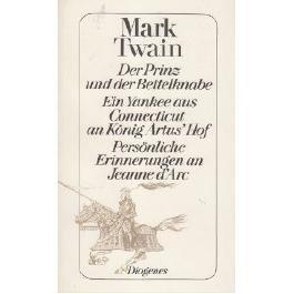 Gesammelte Werke in fünf Bänden, Band 4: Der Prinz und der Bettelknabe - Ein Yankee aus Connecticut an König Artus' Hof - Persönliche Erinnerungen an Jeanne d'Arc