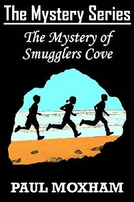The Mystery of Smugglers Cove (The Mystery Series Book 1) (FREE Adventure Book For Children Ages 9-12)
