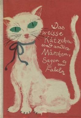 Das weiße Kätzchen und andere Märchen, Sagen und Fabeln.