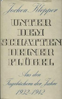 Unter dem Schatten deiner Flügel : Aus d. Tagebüchern d. Jahre 1932 - 1942.