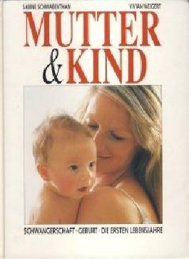 Mutter und Kind: Das grosse Babybuch. Schwangerschaft. Geburt. Die ersten Lebensjahre