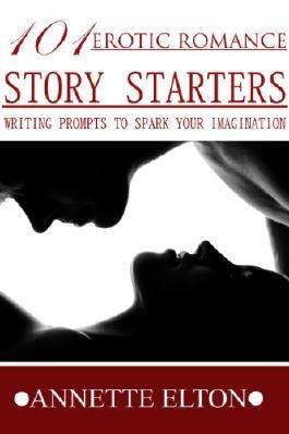 101Erotic Romance Story Starters (101 Romance Story Starters)