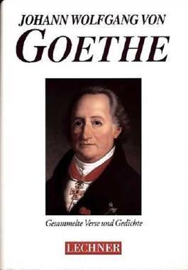 Johann Wolfgang von Goethe - Gesammelte Verse und Gedichte