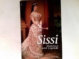 Sissi: Wahrheit und Legende.