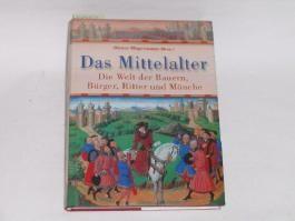 Das Mittelalter : die Welt der Bauern, Bürger, Ritter und Mönche