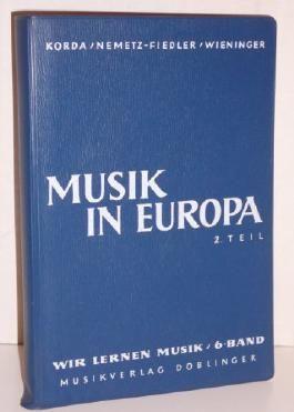 Musik in Europa 2.Teil: Die historische Entwicklung (Wir lernen Musik, 6.Band) - Lehrbuch für die Oberstufe der allgemeinbildenden höheren Schulen und verwandten Lehranstalten / Kunststoffeinband