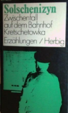 Solschenizyn, Aleksander: Zwischenfall auf dem Bahnhof Kretschetowka. Erzählungen. München/Berlin/Wien, Herbig, 1971. Kl.-8°. 217 S. Leinen. Schutzumschl.