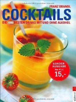 Cocktails. Die 1000 besten Drinks mit und ohne Alkohol von Brandl. Franz (2007) Taschenbuch
