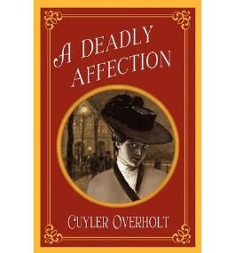 [(A Deadly Affection)] [Author: Cuyler Overholt] published on (January, 2012)