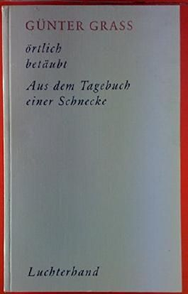 Günter Grass, Werkausgabe in zehn Bänden. Werke Band IV. Örtlich betäubt. Roman; aus dem Tagebuch einer Schnecke.