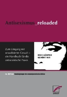 Antisexismus_reloaded: Zum Umgang mit sexualisierter Gewalt - ein Handbuch für die antisexistische Praxis von re.ACTion (2007) Broschiert