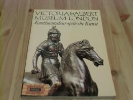 Victoria and Albert Museum London 1. Kontinentaleuropäische Kunst (Museen der Welt)