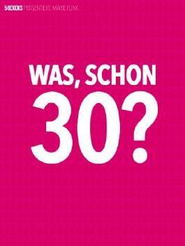 Was, schon 30?