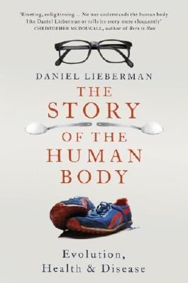 The Story of the Human Body: Evolution, Health and Disease by Lieberman, Daniel (2013) Paperback