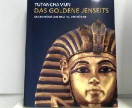 Tutanchamun - Das goldene Jenseits - Grabschätze aus dem Tal der Könige