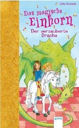 Das magische Einhorn 03. Der verzauberte Drache von Rosada. Julia (2009) Gebundene Ausgabe