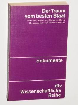 Swoboda, Helmut [Hrsg.]: Der Traum vom besten Staat. Texte aus Utopien von Platon bis Morris. Orig.-Ausg. München, Deutscher Taschenbuch-Verlag, 1972. 8°. 408 S. kart. (ISBN 3-423-04117-X)