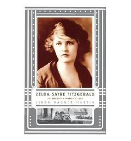[(Zelda Sayre Fitzgerald: An American Woman's Life )] [Author: Linda Wagner-Martin] [Oct-2004]