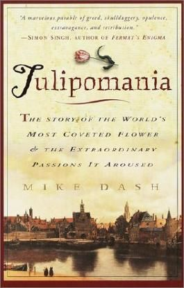 Tulipomania : The Story of the World's Most Coveted Flower & the Extraordinary Passions It Aroused by Dash, Mike (2001) Paperback