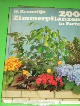 200 Zimmerpflanzen in Farbe G. Kromdijk. [Aus d. Niederländ. übertr. u. bearb. von Walter Köhn. Farbaufn.: Rein Heij u.a.]