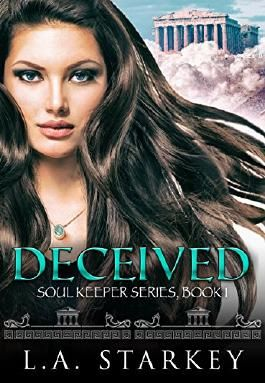 Deceived: (A greek mythology tale about soul mates in a paranormal love triangle) (Soul Keeper Series Book 1)