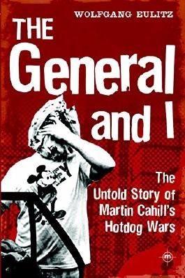 The General and I: The Untold Story of Martin Cahill's Hotdog Wars