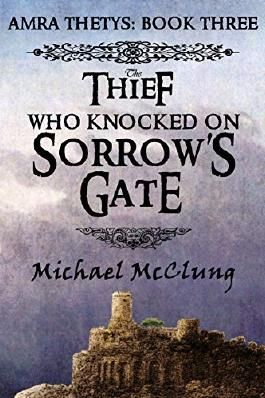 The Thief Who Knocked On Sorrow's Gate (Amra Thetys Series Book 3)