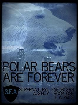 Polar Bears are Forever: Book One Supernatural Enforcers Agency