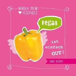 Vegan ist einfach gut!: Coole Rezepte