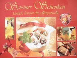 Schöner schenken / köstlich, kreativ & selbstgemacht