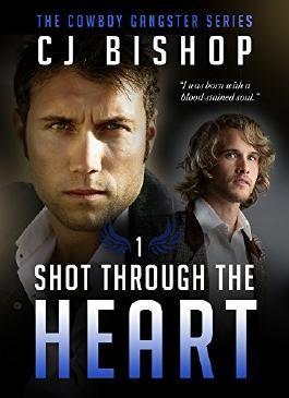 SHOT THROUGH THE HEART (The Cowboy Gangster Book 1)