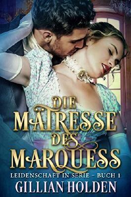 Die Mätresse des Marquess (Leidenschaft in Serie 1)