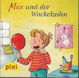 Max und der Wackelzahn - Ein Pixi-Buch 1362 - Einzeltitel aus Pixi-Serie 152 (aus Kassette)