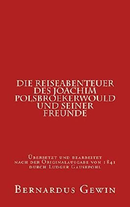 Die Reiseabenteuer des Joachim Polsbroekerwould und seiner Freunde: übersetzt nach der niederländischen Ausgabe von 1841 durch Ludger Gausepohl