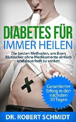 Diabetes für immer heilen!: Die besten Methoden, um ihren Blutzucker ohne Medikamente einfach und dauerhaft zu senken (Ernährung, Low Carb, Zucker, Diabetiker, ... Diabetes Typ 2, Stoffwechselkrankheit)